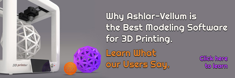 Why Ashlar-Vellum is the Best Modeling Software for 3D Printing